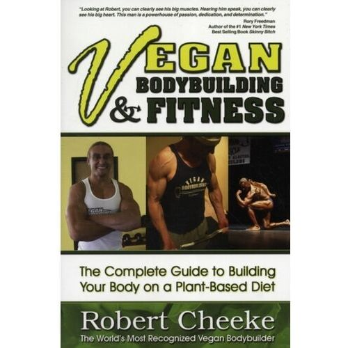 Vegan Bodybuilding & Fitness The Complete Guide to Building Your Body on a Plant-Based Diet