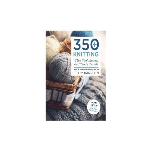 350+ Knitting Tips, Techniques, and Trade Secrets: How to Be Better at What You Do (9781250125125)