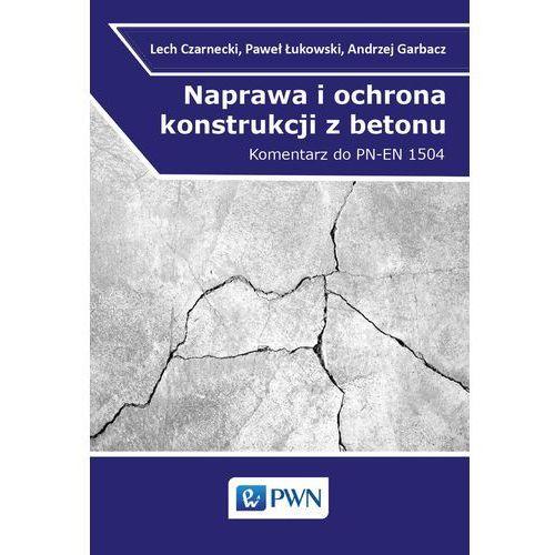 Naprawa i ochrona konstrukcji z betonu. Komentarz do PN-EN 1504 - Lech Czarnecki (300 str.)