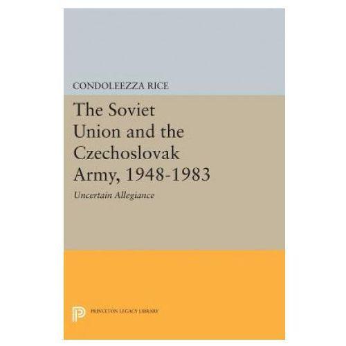 Soviet Union and the Czechoslovak Army, 1948-1983 (9780691612034)