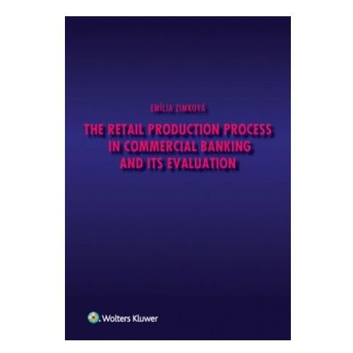 The Retail Production Process in Commercial Banking and its Evaluation (9788075522832)