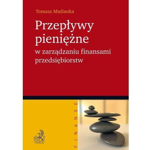 Przepływy pieniężne w zarządzaniu finansami przedsiębiorstw - Tomasz Maślanka