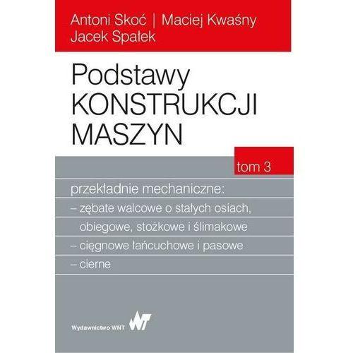 Podstawy konstrukcji maszyn Tom 3. Przekładnie mechaniczne - Antoni Skoć - ebook