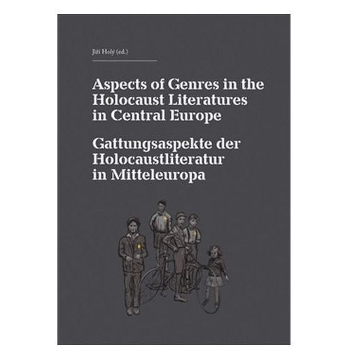 Aspects of Genres in the Holocaust Literatures in Central Europe / Die Gattungsaspekte der Holocaustliteratur in Mitteleuropa Eva Doležalová