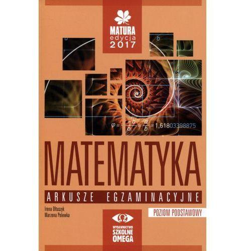 Matematyka Matura 2017. Arkusze egzaminacyjne, poziom podstawowy, oprawa miękka