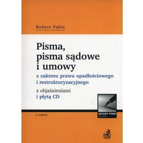 Pisma, pisma sądowe i umowy z zakresu prawa upadłościowego i restrukturyzacyjnego z objaśnieniami +CD - Robert Pabis (2017)