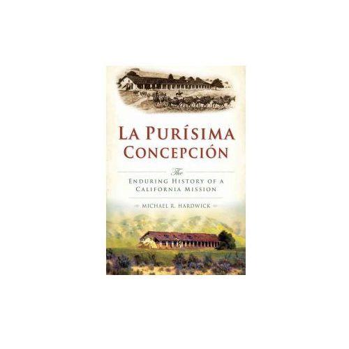 La Purisima Concepcion:: The Enduring History of a California Mission