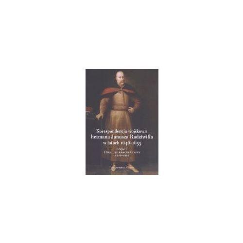 Korespondencja wojskowa hetmana Janusz Radziwiłła w latach 1646-1655. Część 1. Diariusz kancelaryjny 1649-1653, praca zbiorowa