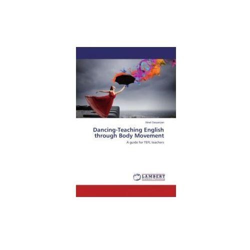 Dancing-Teaching English through Body Movement (9783659580253)
