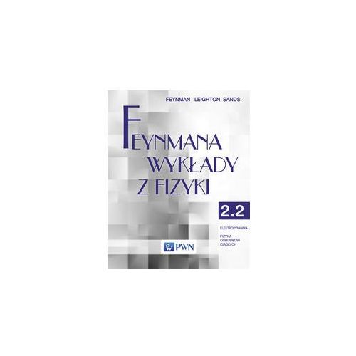 Feynmana wykłady z fizyki Tom 2 część 2 Elektrodynamika Fizyka ośrodków ciągłych. Darmowy odbiór w niemal 100 księgarniach!