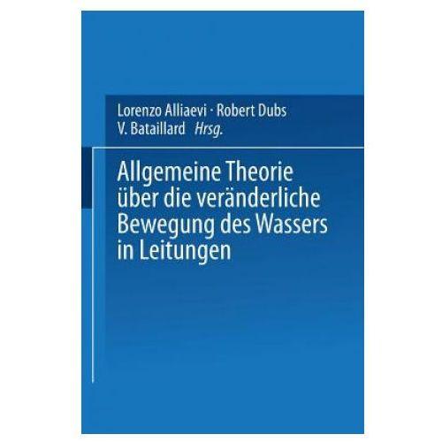 Allgemeine Theorie UEber Die Veranderliche Bewegung Des Wassers in Leitungen (9783642519536)