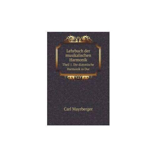 Lehrbuch Der Musikalischen Harmonik Theil 1. Die Diatonische Harmonik in Dur (9785518967441)