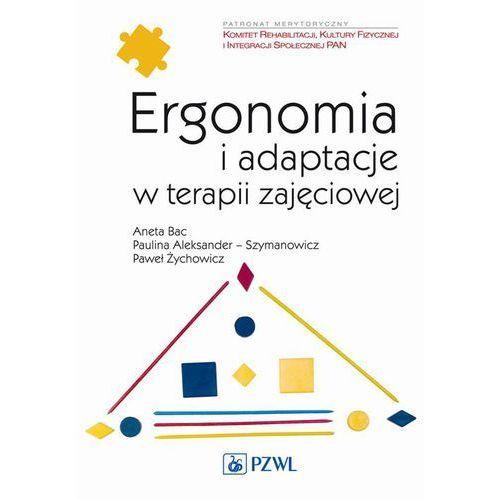 Ergonomia i adaptacje w terapii zajęciowej. Darmowy odbiór w niemal 100 księgarniach!, PZWL