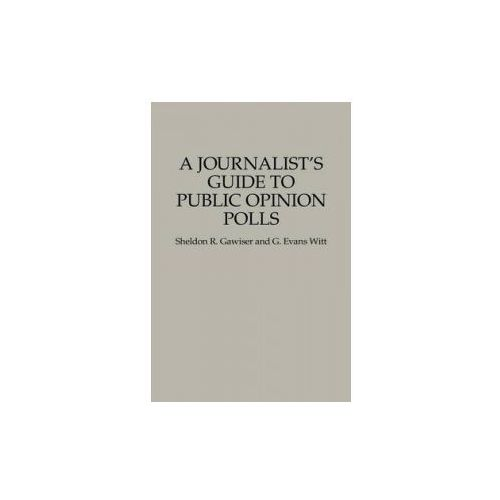 Journalist's Guide to Public Opinion Polls (9780275947224)