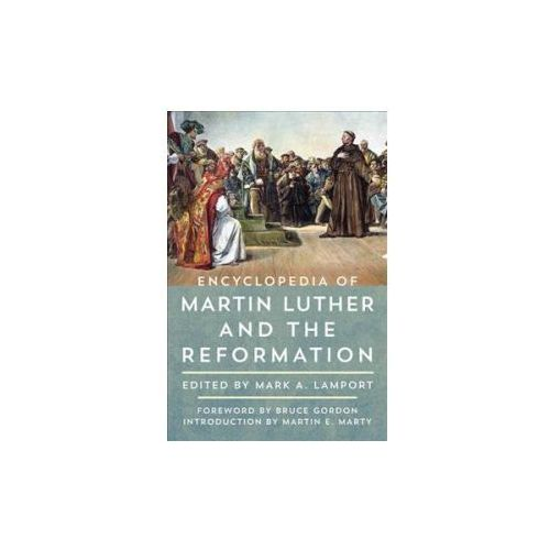 Encyclopedia of Martin Luther and the Reformation (9781442271586)