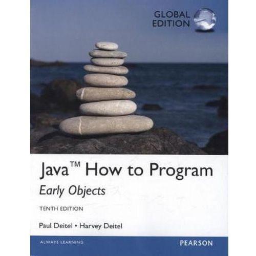 Java How To Program (early objects): Global Edition, Deitel, Harvey / Deitel, Paul