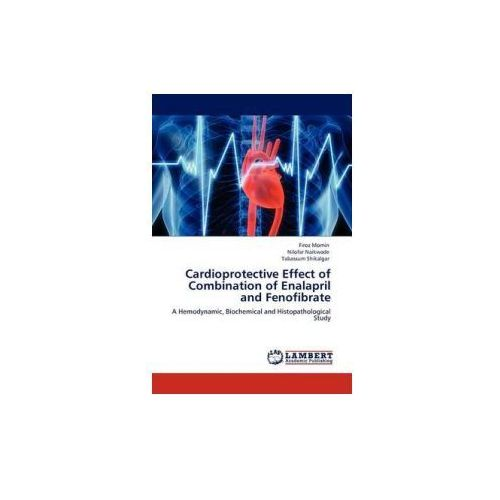Cardioprotective Effect of Combination of Enalapril and Fenofibrate (9783845420707)