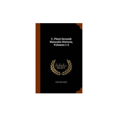 C. Plinii Secundi Naturalis Historia, Volumes 1-2