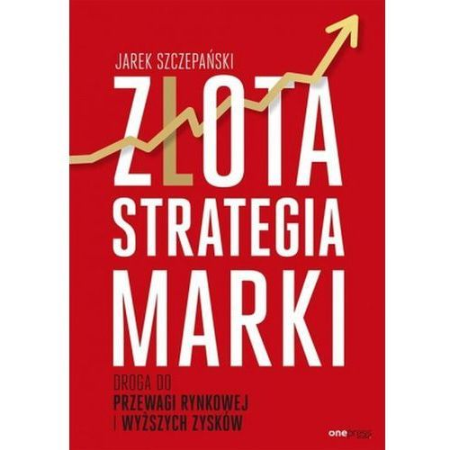 Złota strategia marki. Droga do przewagi rynkowej i wyższych zysków, oprawa miękka