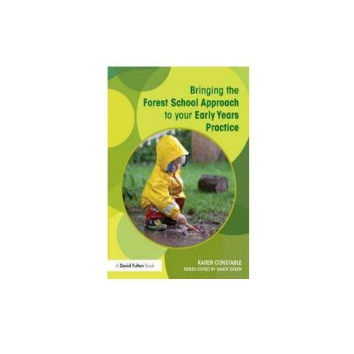 Bringing The Forest School Approach To Your Early Years Practice (9780415719070)