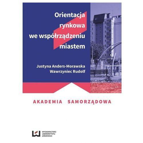 Orientacja rynkowa we współrządzeniu miastem - Anders-Morawska Justyna, Rudolf Wawrzyniec