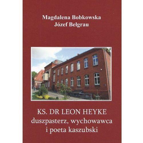 Ks. dr Leon Heyke duszpasterz, wychowawca i poeta kaszubski
