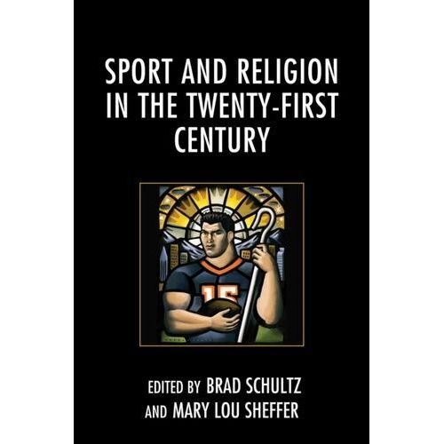 Sport and Religion in the Twenty-First Century (9781498514415)