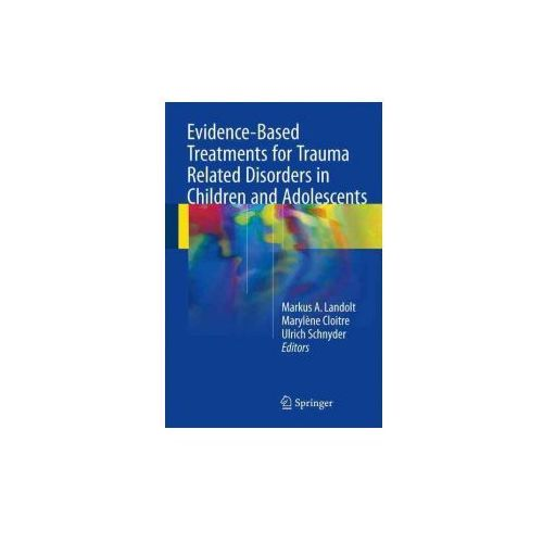 Evidence-Based Treatments for Trauma Related Disorders in Children and Adolescents (9783319461366)