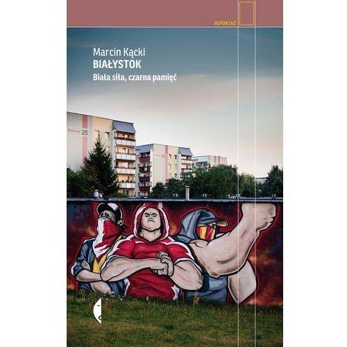 Białystok. Biała siła, czarna pamięć - Dostawa zamówienia do jednej ze 170 księgarni Matras za DARMO (2015)