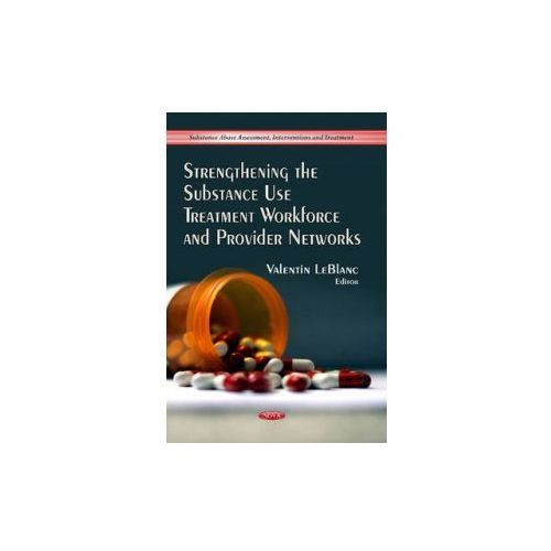 Strengthening the Substance Use Treatment Workforce & Provider Networks (9781628086836)