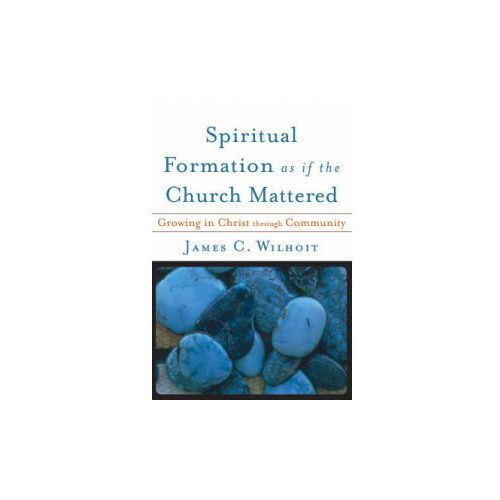 Spiritual Formation as if the Church Mattered (9780801027765)