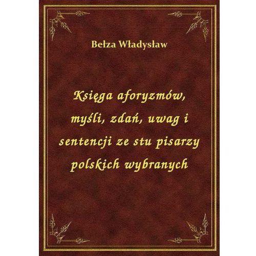 Księga aforyzmów, myśli, zdań, uwag i sentencji ze stu pisarzy polskich wybranych (9788328401914)