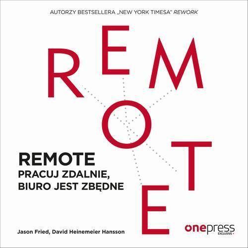 REMOTE. Pracuj zdalnie, biuro jest zbędne - Jason Fried, David Heinemeier Hansson (MP3)