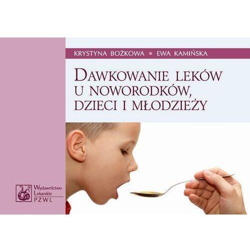 Dawkowanie leków u noworodków, dzieci i młodzieży - Krystyna Bożkowa - ebook