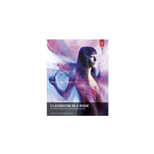 Adobe After Effects CS6 Classroom In A Book : The Official Training Workbook From Adobe Systems, Adobe Creative Team