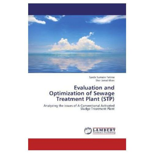 Evaluation and Optimization of Sewage Treatment Plant (STP) (9783659263071)