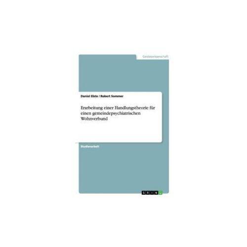 Erarbeitung einer Handlungstheorie für einen gemeindepsychiatrischen Wohnverbund (9783638694667)