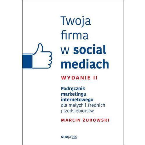 Twoja firma w social mediach. Podręcznik marketingu internetowego (256 str.)