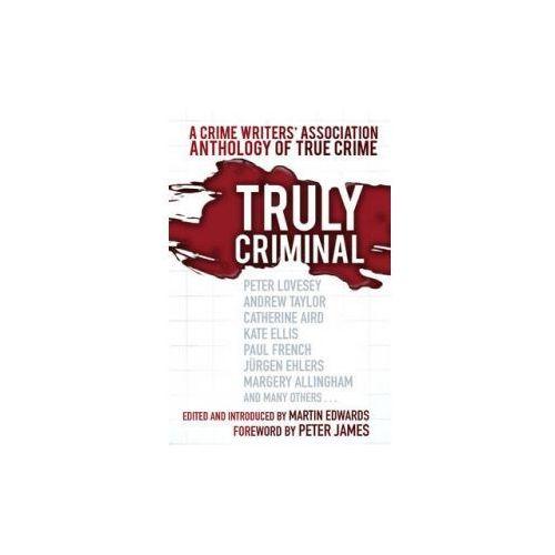 Truly Criminal: A Crime Writers' Association Anthology of Tr (9780750961103)