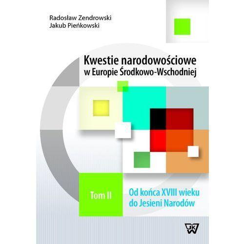 Kwestie narodowościowe w Europie Środkowo-Wschodniej Tom 2 (316 str.)