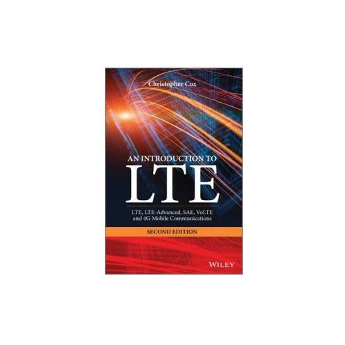 An Introduction to LTE: LTE, LTE-Advanced, SAE, VoLTE and 4G Mobile Communications (9781118818039)