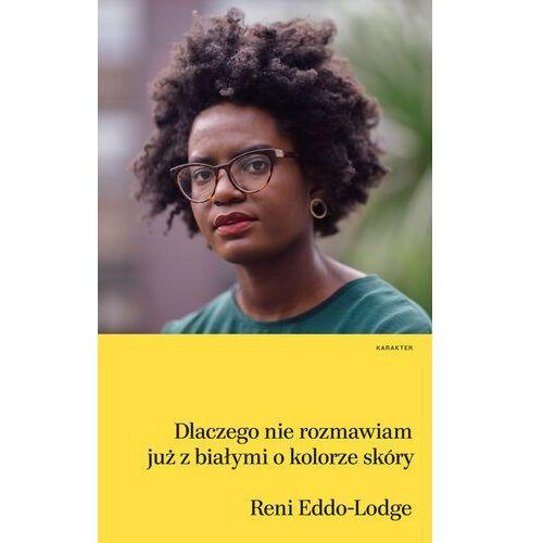 Dlaczego nie rozmawiam już z białymi o kolorze skóry - Reni Eddo-Lodge - ebook