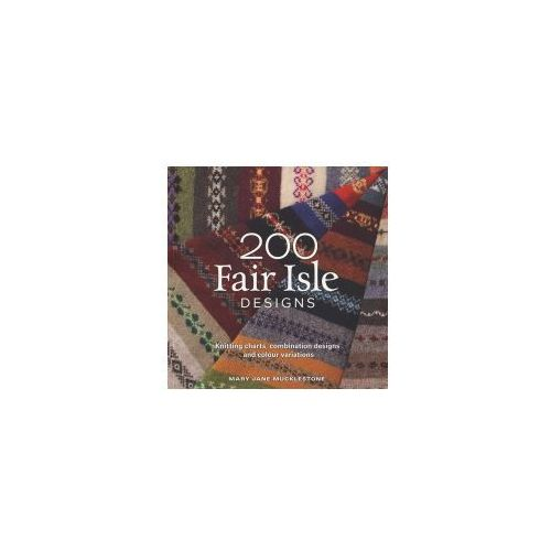 200 Fair Isle Designs : Knitting Charts, Combination Designs, And Colour Variations