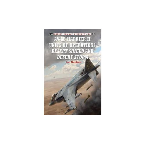 AV-8B Harrier II Units of Operations Desert Shield and Desert Storm (9781849084444)