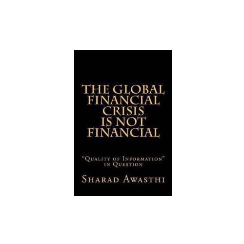 The Global Financial Crisis is Not Financial: Quality of Information in Question (9781479312818)