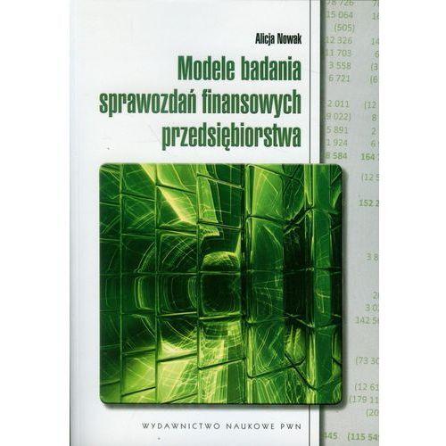 Modele badania sprawozdań finansowych przedsiębiorstwa (308 str.)