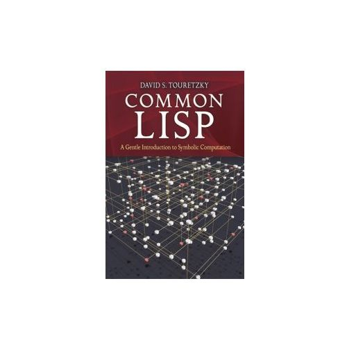 Common Lisp: A Gentle Introduction to Symbolic Computation (9780486498201)