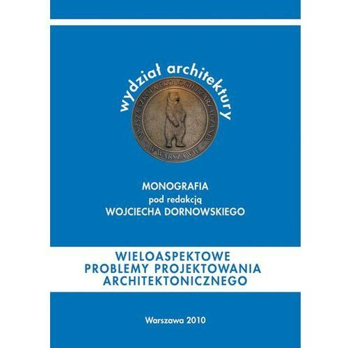 Wieloaspektowe problemy projektowania architektonicznego - pod redakcją: - ebook