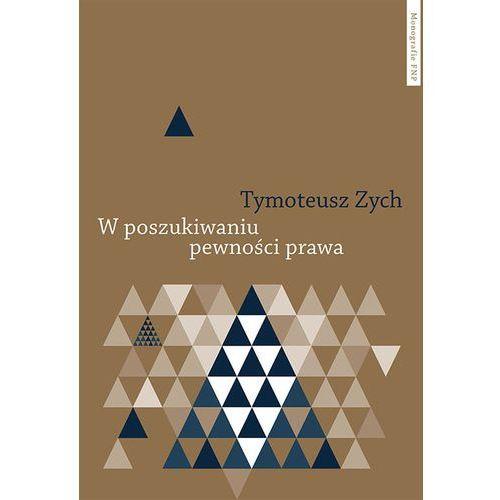 W poszukiwaniu pewności prawa - Tymoteusz Zych (9788323137207)