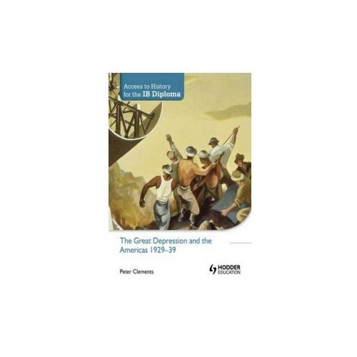Access to History for the IB Diploma: The Great Depression and the Americas 1929-39 (9781444156539)